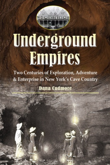 Underground Empires Two Centuries of Exploration, Adventure & Enterprise in New York's Cave Country AUTOGRAPHED - Product Image