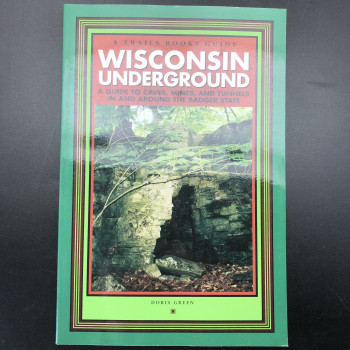 Wisconsin Underground : A Guide to Caves, Mines, and Tunnels In and Around the Badger State - Product Image