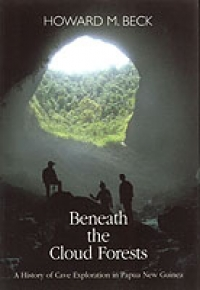 Beneath the Cloud Forests: A History of Cave Exploration in Papua New Guinea - Product Image