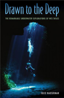 DRAWN TO THE DEEP:  THE REMARKABLE UNDERWATER EXPLORATIONS OF WES SKILES - Product Image