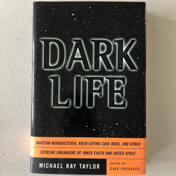 Dark Life: Martian Nanobacteria, Rock-Eating Cave Bugs, and Other Extreme Organisms of Inner Earth and Outer Space - Product Image