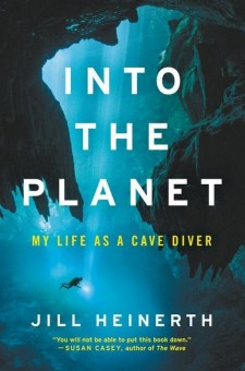 Into the Planet My Life as a Cave Diver By jill Heinereth - Product Image