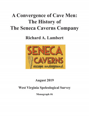MONOGRAPH 6 -- A Convergence of Cave Men: The History of the Seneca Caverns Company - Product Image
